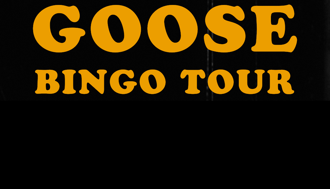 Goose Announces Bingo Tour Movie.  Available November 25th.